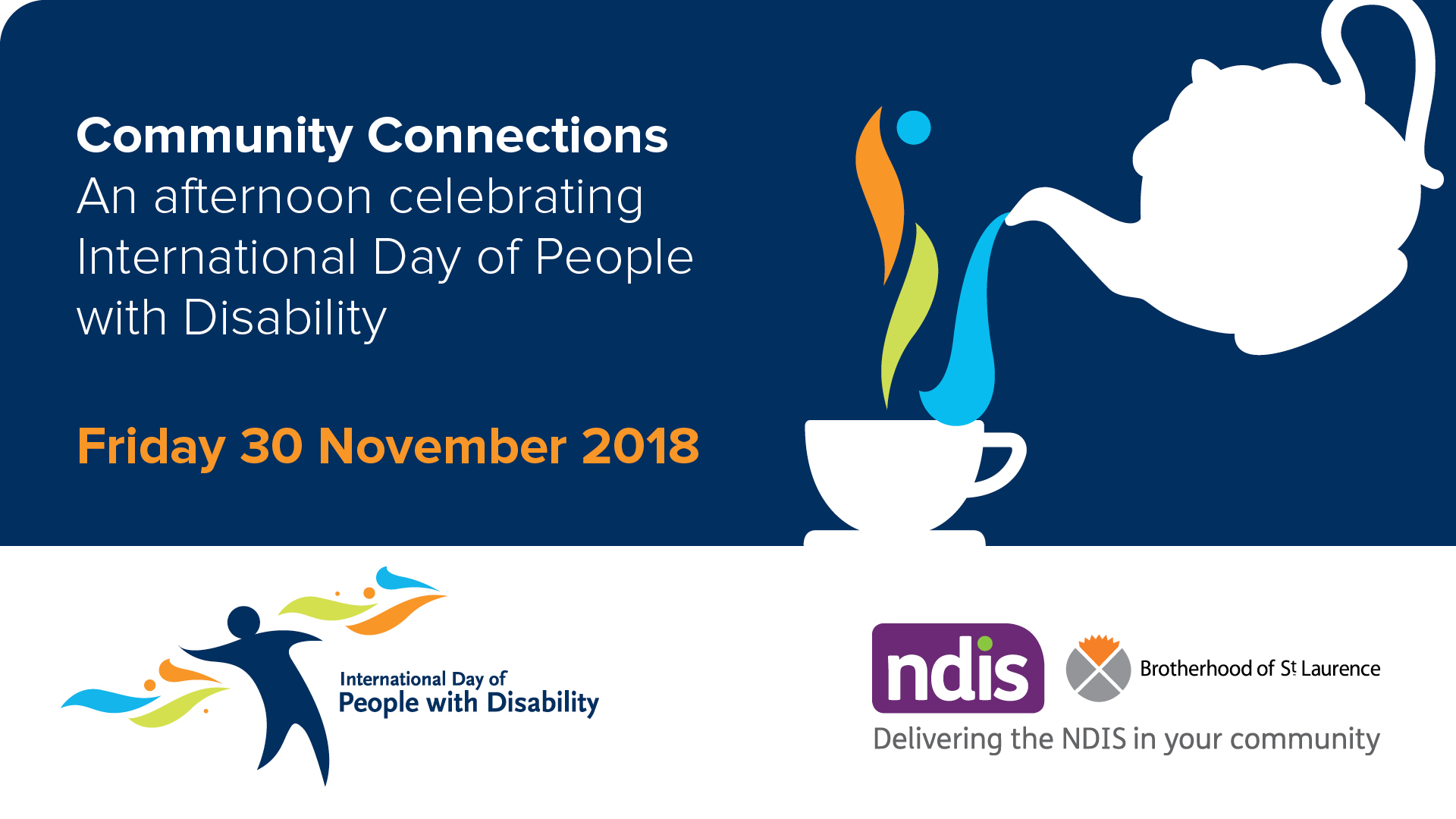 """Banner for Community Connections featuring an illustration of a teapot pouring tea into a tea cup. Text says """"Community Connections. An afternoon celebrating International Day of People with Disability. Friday 30 November 2018."""""""